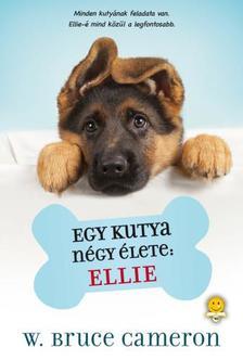 W. Bruce Cameron - Egy kutya négy élete: Ellie