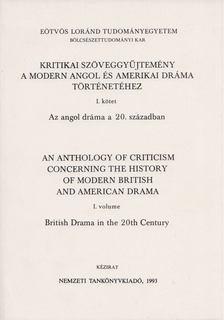 Kocztur Gizella - Kritikai szöveggyűjtemény a modern angol és amerikai dráma történetéhez I. / An Anthology of Criticism Concerning the History of Modern British and American Drama I. [antikvár]