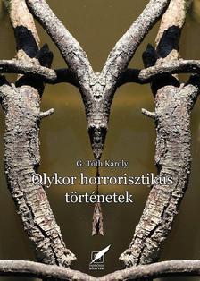 G. Tóth Károly - Olykor horrorszerű történetek