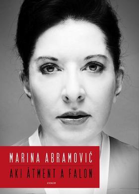 Marina Abramovic - Aki átment a falon