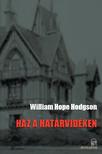 William Hope Hodgson - HÁZ A HATÁRVIDÉKEN