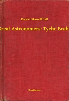 Ball Robert Stawell - Great Astronomers: Tycho Brahe [eKönyv: epub, mobi]