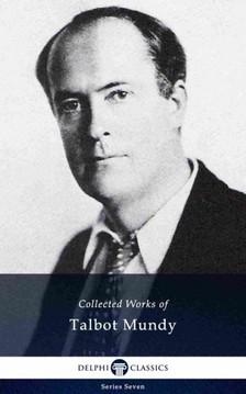 Walter Galt Talbot Mundy, - Delphi Collected Works of Talbot Mundy (Illustrated) [eKönyv: epub, mobi]