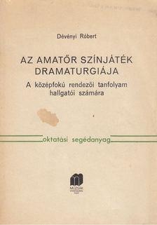 Dévényi Róbert - Az amatőr színjáték dramaturgiája [antikvár]