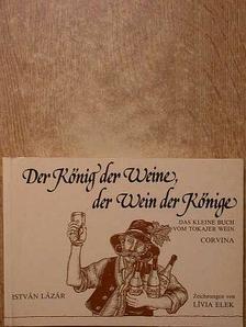 Lázár István - Der König der Weine, der Wein der Könige [antikvár]