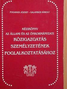 Fogarasi József - Kézikönyv az állami és az önkormányzati közigazgatás személyzetének foglalkoztatásához [antikvár]
