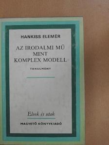 Hankiss Elemér - Az irodalmi mű mint komplex modell [antikvár]
