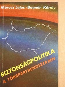Bognár Károly - Biztonságpolitika a többpártrendszerben [antikvár]