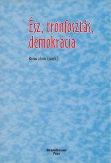 Boros János - Ész, trónfosztás, demokrácia [antikvár]