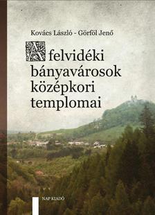 KOVÁCS LÁSZLÓ-GÖRFÖL JENŐ - A felvidéki bányavárosok középkori templomai