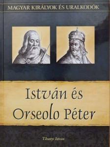 Tihanyi István - István és Orseolo Péter [antikvár]