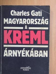Charles Gati - Magyarország a Kreml árnyékában [antikvár]