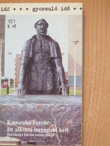 "Kunszabó Ferenc - ""Itt alkotni teremteni kell"" [antikvár]"