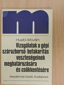 Husti István - Vizsgálatok a gépi szárazborsó-betakarítás veszteségeinek meghatározására és csökkentésére [antikvár]