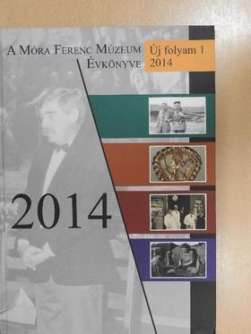 Fodor Ferenc - A Móra Ferenc Múzeum Évkönyve 2014 [antikvár]