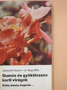 Dr. Nagy Béla - Gumós és gyöktörzses kerti virágok [antikvár]