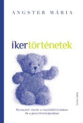 ANGSTER MÁRIA - Ikertörténetek - Elveszett ikrek a családállításban és a pszichoterápiában