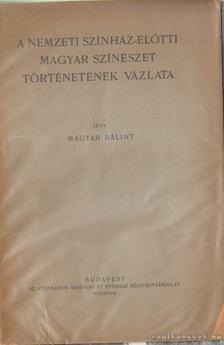 MAGYAR B - A Nemzeti Színház-előtti magyar színészet történetének vázlata [antikvár]