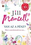 Jill Mansell - Van az a pénz - Mert a szerelemnek ára van?