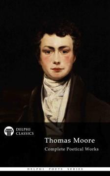 Thomas Moore - Delphi Complete Poetical Works of Thomas Moore (Illustrated) [eKönyv: epub, mobi]