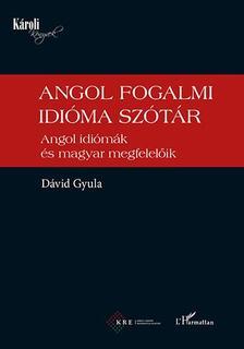 DÁVID GYULA - Angol fogalmi idióma szótár - Angol idiómák és magyar megfelelőik