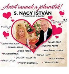 S.Nagy István - AZÉRT VANNAK A JÓ BARÁTOK! CD S.NAGY ISTVÁN SLÁGEREI