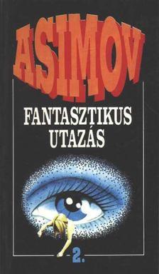 Isaac Asimov - Fantasztikus utazás II. [antikvár]