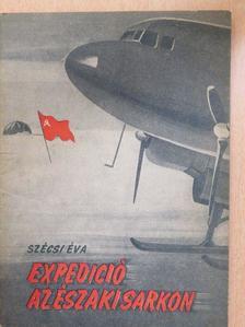 Szécsi Éva - Expedíció az Északi sarkon [antikvár]