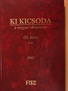 Ki kicsoda a magyar oktatásban 2007. III. (töredék) [antikvár]