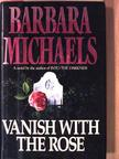 Barbara Michaels - Vanish With the Rose [antikvár]
