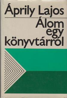 Áprily Lajos - Álom egy könyvtárról [antikvár]