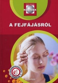Dr. Szarvasházi Judit (szerk.) - A FEJFÁJÁSRÓL - PATIKA MAGAZIN KÖNYVEK -