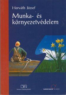 Horváth József - Munka- és környezetvédelem [antikvár]