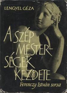 Lengyel Géza - A szép mesterségek kezdete [antikvár]