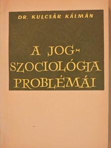 Dr. Kulcsár Kálmán - A jogszociológia problémái [antikvár]