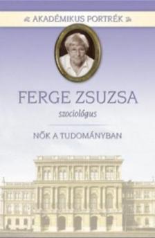 HERZKA FERENC (SZERK.) - FERGE ZSUZSA - SZOCIOLÓGUS - NŐK A TUDOMÁNYBAN