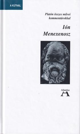 Platón - IÓN MENEXENOSZ PLATÓN ÖSSZES MŰVEI KOMMENTÁTOROKKAL