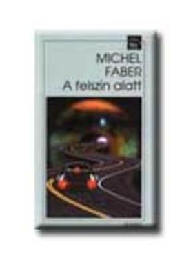 FABER, MICHEL - A felszín alatt