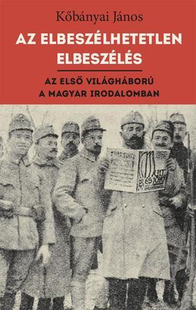 Köbányai János - Az elbeszélhetetlen elbeszélés - Az első világháború - A magyar irodalomban