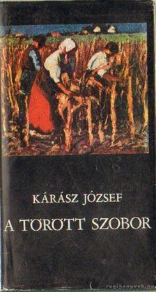 Kárász József - A törött szobor [antikvár]