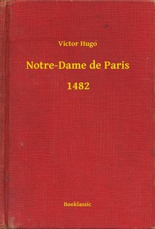 Victor Hugo - Notre-Dame de Paris - 1482 [eKönyv: epub, mobi]