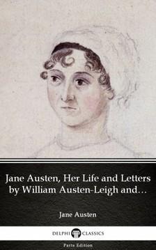 Delphi Classics Jane Austen, - Jane Austen, Her Life and Letters by William Austen-Leigh and Richard Arthur Austen-Leigh by Jane Austen (Illustrated) [eKönyv: epub, mobi]
