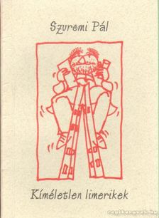 Szuromi Pál - Kíméletlen limerikek [antikvár]