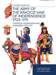 Somogyi Győző - A Rákóczi-szabadságharc hadserege 1703-1711