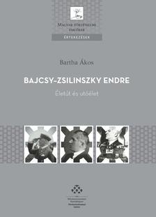 Bartha Ákos - Bajcsy-Zsilinszky Endre - Életút és utóélet
