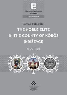 Pálosfalvi Tamás - The Noble Elite in the County of Körös, 1400-1526 [antikvár]