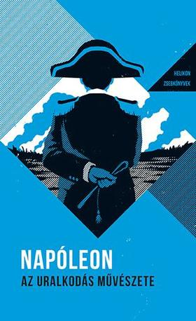 NAPOLEON, BONAPARTE - Az uralkodás művészete - Helikon zsebkönyvek 1.
