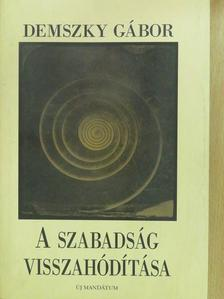 Demszky Gábor - A szabadság visszahódítása (dedikált példány) [antikvár]