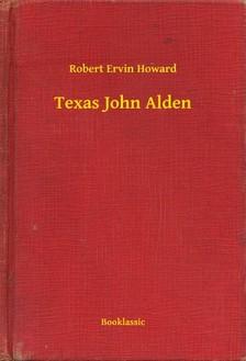 Howard Robert Ervin - Texas John Alden [eKönyv: epub, mobi]