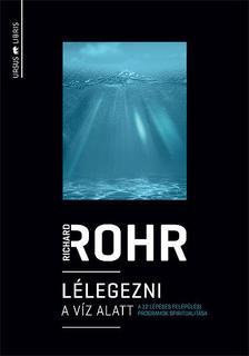 Richard Rohr - Lélegezni a víz alatt A 12 lépéses felépülési programok spiritualitása